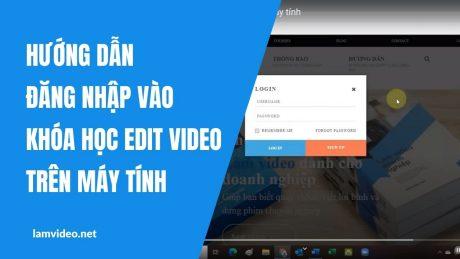 Hướng dẫn đăng nhập vào khóa học edit video trên máy tính
